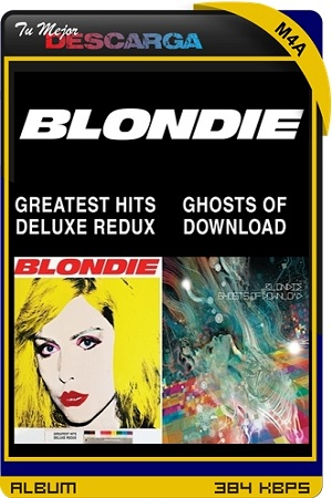 Blondie - Blondie 4(0)-Ever Greatest Hits Deluxe Redux - Ghosts Of Download [2CDs] [2014] [M4a~384kbps] [Mediafire]