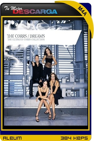 The Corrs - Dreams - The Ultimate Corrs Collection [2006] [M4a~384kbps] [Mediafire]