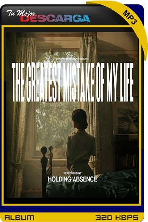 Holding Absence - The Greatest Mistake of My Life (2021) [320kbps]