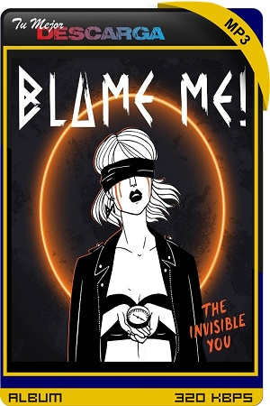 Blame Me! - The Invisible You (2021) [320kbps]