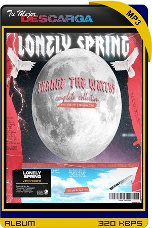 Lonely Spring - Change the Waters Complete Collection: Burn Your Past & Show Your Scars (2021) [320kbps]