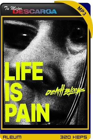 Death Blooms - Life Is Pain (2021) [320kbps]